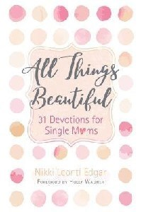 Picture of ALL THINGS BEAUTIFUL 31 DEVOTIONS FOR SINGLE MOMS